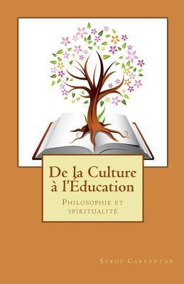 de La Culture A LEducation: Philosophie Et Spiritualite Serge Carfantan
