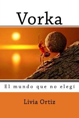 Vorka: El Mundo Que No Elegi LIVIA ORTIZ
