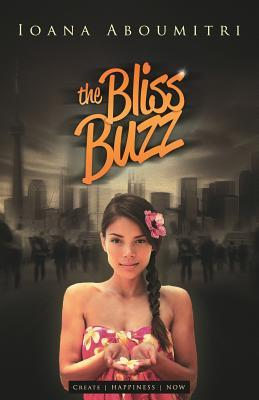 The Bliss Buzz: Create Happiness Now  by  Ioana Aboumitri