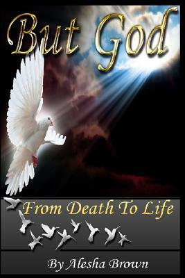 But God: From Death to Life Alesha R Brown