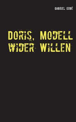 Doris, Modell wider Willen: Ein Fall für Smidt und Rednich Gabriel Erbé