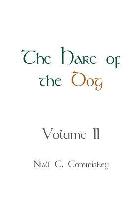 The Hare of the Dog Volume 2 Niall C Commiskey
