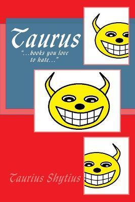 Taurus: ...Books You Love to Hate...  by  Taurius Shytius