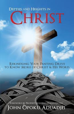 Depths and Heights in Christ  by  John Opoku Aduadjei