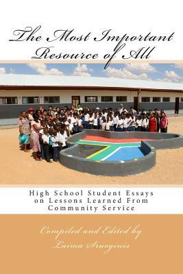 The Most Important Resource of All: High School Student Essays on Lessons Learned from Community Service  by  Laima Sruoginis