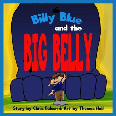 Billy Blue and the Big Belly: A Billy Belly Book Chris Falcon