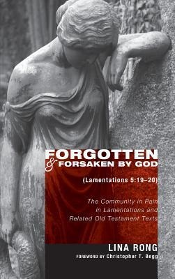 Forgotten and Forsaken  by  God (Lamentations 5: 19-20) by Lina Rong