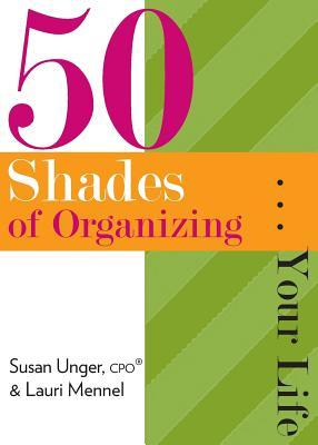 50 Shades of Organizing...Your Life Susan Unger