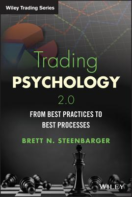 Trading Psychology 2.0: From Best Practices to Best Processes  by  Brett N. Steenbarger
