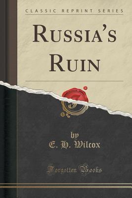 Russias Ruin E.H. Wilcox