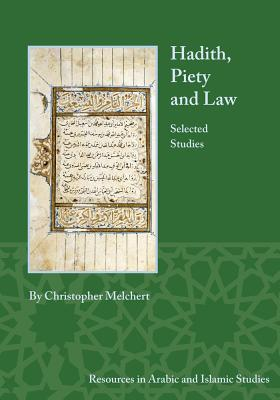 Hadith, Piety, and Law: Selected Studies  by  Christopher Melchert