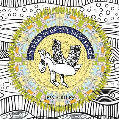The Dream of the New Earth: New Edition: Coloring Book for Adults Riley Jessie