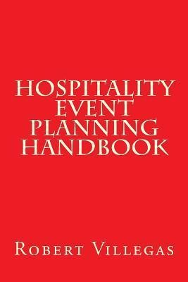 Hospitality Event Planning Handbook Robert   Villegas