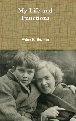 My Life and Functions Walter K. Hayman