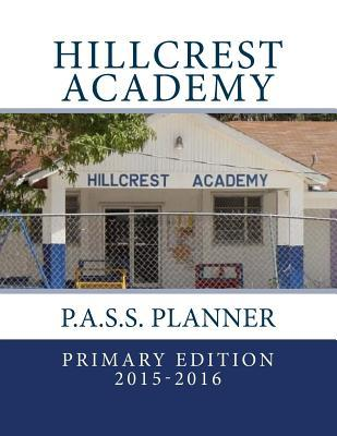 Hillcrest Academy: P.A.S.S. Planner 2015-2016  by  Larissa Edgecombe