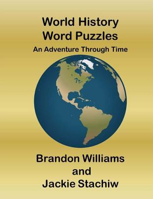 World History Word Puzzles: An Adventure Through Time  by  Brandon Williams