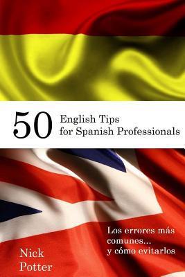 50 English Tips for Spanish Professionals: Los Errores Mas Comunes... y Como Evitarlos  by  Nick Potter