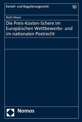Die Preis-Kosten-Schere Im Europaischen Wettbewerbs- Und Im Nationalen Postrecht  by  Matti Meyer