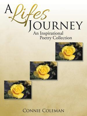 A Lifes Journey: An Inspirational Poetry Collection  by  Connie Coleman