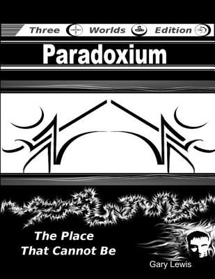 Paradoxium: The Place That Cannot Be  by  Gary Lewis