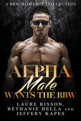 Alpha Male Wants the Bbw: A Bbw Romance Collection  by  Laure Bisson