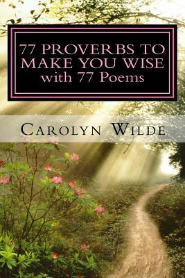 77 Proverbs to Make You Wise with 77 Poems Carolyn Wilde