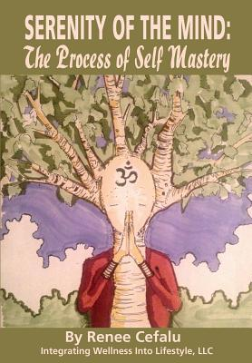 Serenity of the Mind: The Process of Self Mastery  by  Renee D Cefalu
