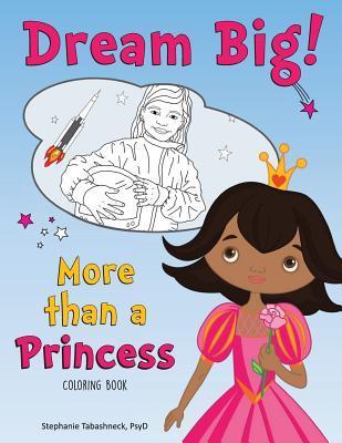 Dream Big! More Than a Princess  by  Stephanie Tabashneck