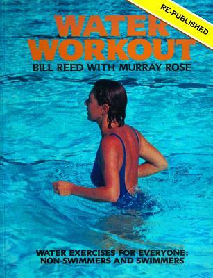 Water Workout: Water Exercises for Everyone: Swimmers and Non-Swimmers Bill Reed
