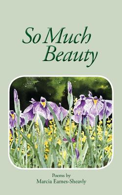 So Much Beauty Marcia Eames-Sheavly