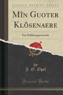 Min Guoter Klosenaere: Ein Erklarungsversuch  by  J O Opel