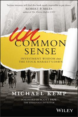 Uncommon Sense: Investment Wisdom Since the Stock Markets Dawn  by  M Kemp