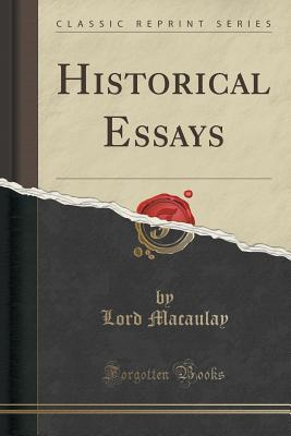 Historical Essays  by  Thomas Babington Macaulay