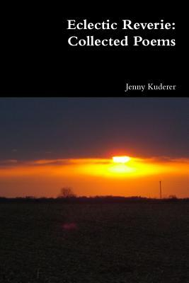 Eclectic Reverie: Collected Poems  by  Jenny Kuderer
