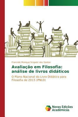 Avaliacao Em Filosofia: Analise de Livros Didaticos  by  Santos Franciele Monique Scopetc Dos