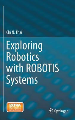 Exploring Robotics with Robotis Systems  by  Chi Thai