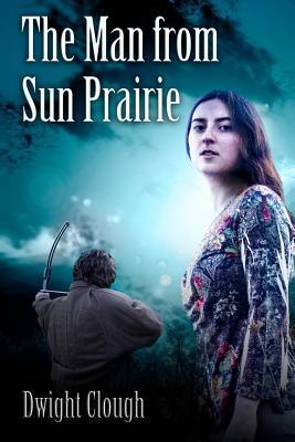 The Man from Sun Prairie Dwight a Clough