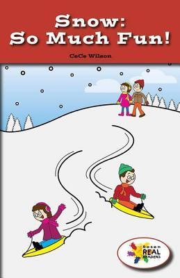 Snow: So Much Fun!  by  Cece Wilson