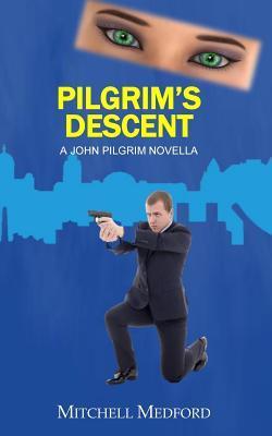 Pilgrims Descent: A John Pilgrim Novella  by  Mitchell Medford