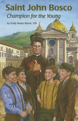 Saint John Bosco: Champion for the Young  by  Emily Marsh