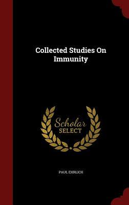Collected Studies on Immunity Paul Ehrlich