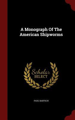 A Monograph of the American Shipworms  by  Paul Bartsch