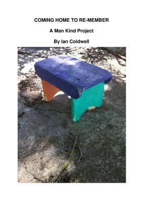 Coming Home to Re-Member: A Man Kind Project  by  Ian Coldwell