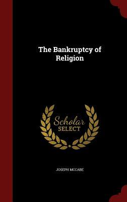 The Bankruptcy of Religion  by  Joseph McCabe