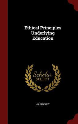 Ethical Principles Underlying Education  by  John Dewey
