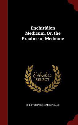 Enchiridion Medicum, Or, the Practice of Medicine Christoph Wilhelm Hufeland