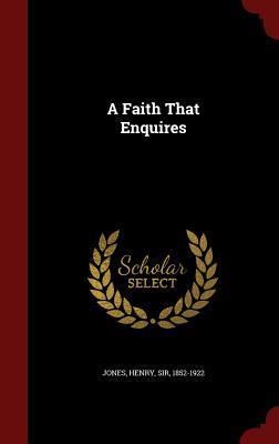 A Faith That Enquires  by  Henry Jones  Jr.