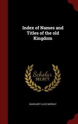 Index of Names and Titles of the Old Kingdom Margaret Alice Murray