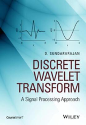 Discrete Wavelet Transform: A Signal Processing Approach  by  D Sundararajan