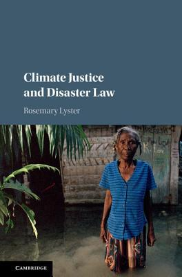 Climate Justice and Disaster Law Rosemary Lyster